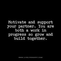 Live Life Happy: Motivate and support your partner. You are both a work in progress so grow and build together. – Unknown The post Motivate and Support Your Partner appeared first on Live Life Happy.