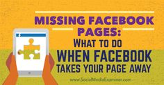 Missing Facebook Pages: What to Do When Facebook Takes Your Page Away. From the Social Media Examiner. #socialmedia #marketing #socialmedianews