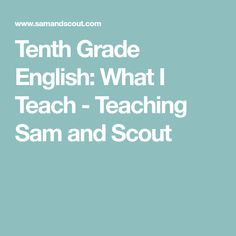 Tenth Grade English: What I Teach - Teaching Sam and Scout