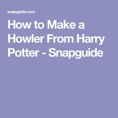 How to Make a Howler From Harry Potter - Snapguide