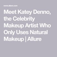 Meet Katey Denno, the Celebrity Makeup Artist Who Only Uses Natural Makeup   Allure Acne Makeup, Organic Beauty, Natural Makeup, Celebrity Makeup, Celebrities, Nature, Meet, Artist, Cara Makeup Natural