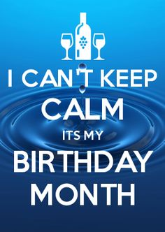 I CANu0027T KEEP CALM ITS MY BIRTHDAY MONTH