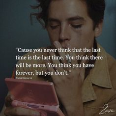 Cause You Never Think That The Last Time Is The Last Time - https://themindsjournal.com/cause-never-think-last-time-last-time/