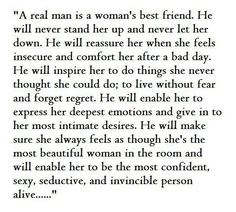 """A real man is a woman's best friend...."" I believe this. However, there is an equivalent view from a man's perspective that must be stated and appreciated. :)"