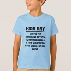 Shop Kids say: difference between humans and animals T-Shirt created by ZierNorShirt. Personalize it with photos & text or purchase as is! Things Kids Say, T Shirts With Sayings, Quotes For Kids, Cool T Shirts, Funny Tshirts, Decir No, Shirt Style, Kids Shop, T Shirts For Women