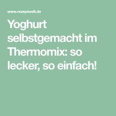 Yoghurt selbstgemacht im Thermomix: so lecker, so einfach!