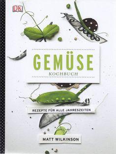 Gemüsekochbuch: Rezepte für alle Jahreszeiten von Matt Wilkinson, Dorling Kindersley Verlag 2012, ISBN-13: 978-3831021970