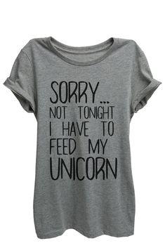 Sorry...Not Tonight I have To Feed My Unicorn