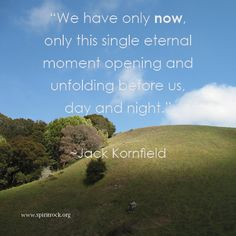"Spirit Rock Meditation Center ""We have only now, only this single eternal moment opening and unfolding before us, day and night."" - Jack Kornfield  Spread by www.fairtrademarket.com supporting #fairtrade and #novica"