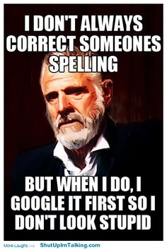 Don't Know How To Spell It, Google It! http://www.shutupimtalking.com/dont-know-how-to-spell-it-google-it/