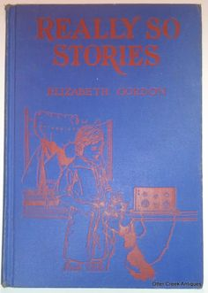 Really So Stories (1937) Elizabeth Gordon Hardcover by Otter Creek Antiques $17.95 Free Shipping!