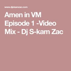Amen in VM Episode 1 -Video Mix - Dj S-kam Zac