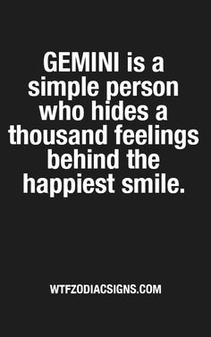 ♊ is a simple person who hides a thousand feelings behind the happiest smile
