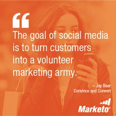 """""""The goal of social media is to turn customers into a volunteer marketing army."""" - Jay Baer, Convince & Convert #socialmarketing #socialmediamarketing #socialmedia"""