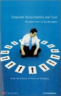 Corporate Accountability and Trust: Thoughts from 12 Top Managers by Patrick de Cambourg. $15.95. Edition - ECONOMICA. Publication: February 28, 2007. Publisher: Bertelsmann Stiftung; ECONOMICA edition (February 28, 2007)