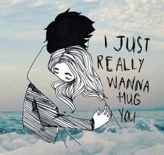 просто я действительно хочу обнять тебя