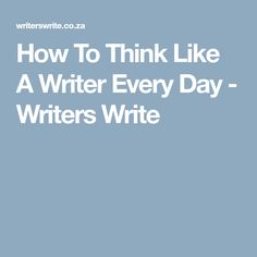 We would become better authors if we learnt to think like writers. In this post, we share a number of ways to help you think like a writer every day. Best Authors, Writers Write, Writing Tips, Things To Think About, Language, Facts, Let It Be, Learning, Day