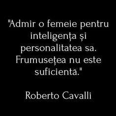 Admir o femeie ptr inteligenta si personalitate.Frumusetea nu e suficienta.