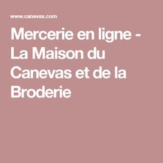 Mercerie en ligne - La Maison du Canevas et de la Broderie