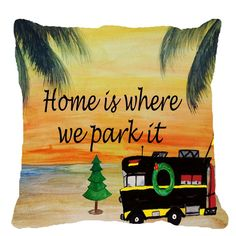 RV Camper Home is where we park it Holiday Throw Pillow – Art Gifts by the Beach