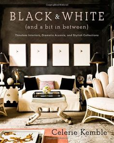 Black and White (and a Bit in Between): Timeless Interiors, Dramatic Accents…