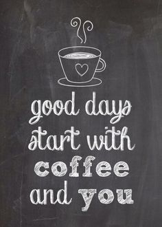Someday it is going to start with coffee and you, and that is going to be so wonderful. :)