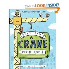 What Can a Crane Pick Up?  by Rebecca Kai Dotlich  (good for construction/transportation storytime)