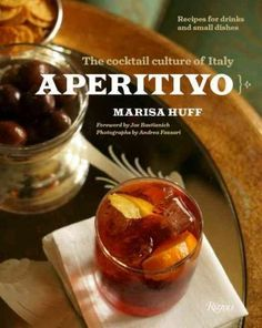 Aperitivo: The Cocktail Culture of Italy: Recipes for Drinks and Small Dishes