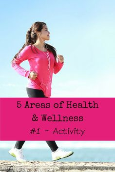 5 Areas of Health and Wellness - Activity.  Find out how much you need and how to get started.