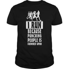 I RUN BECAUSE PUNCHING PEOPLE IS FROWNED UPON T-Shirts, Hoodies. SHOPPING NOW ==► https://www.sunfrog.com/Fitness/I-RUN-BECAUSE-PUNCHING-PEOPLE-IS-FROWNED-UPON-121452039-Black-Guys.html?id=41382
