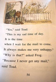 frog and toad.. Love this book Papa used to read it to us all the time..