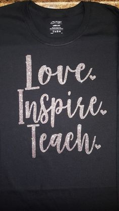 Love Inspire Teach shirts  At Checkout specify:  Size: Adult Small, Adult Medium, Adult Large (shown), Adult XL, Adult 2XL  Shirt Colors: Black(Shown), Gray, Navy or White Raglan Unisex shirt colors: all bodies are white. Sleeve Colors: Black, Red, Royal, Pink, Navy, Dark Green, Maroon, Orange  Glitter Color: Multi (Shown), Black, White, Silver, Gold, Pink, Purple, Kelly Green, Dark Green, Royal Blue, Bright Blue, Navy Blue, or Red