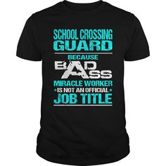 SCHOOL CROSSING GUARD Because BADASS Miracle Worker Isn't An Official Job Title T-Shirts, Hoodies. BUY IT NOW ==► https://www.sunfrog.com/LifeStyle/SCHOOL-CROSSING-GUARD--BADASS-T3-Black-Guys.html?id=41382