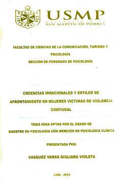 Título: Creencias irracionales y estilos de afrontamiento en mujeres víctimas de violencia conyugal / Autora: Vásquez, Giuliana / Ubicación: Biblioteca FCCTP - USMP 4to piso / Código: M/362.83/V335/2014.