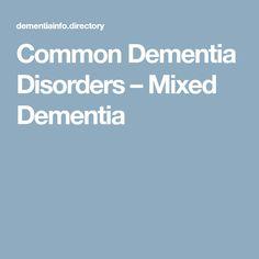 Common Dementia Disorders – Mixed Dementia