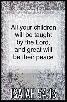 KJV Prophet ISAIAH - And all thy children shall be taught of the Lord; and great shall be the peace of thy children. Bible Verses Quotes, Bible Scriptures, Christian Quotes, Christian Life, Prayer For Our Children, God Jesus, Jesus Christ, God First, Gods Promises