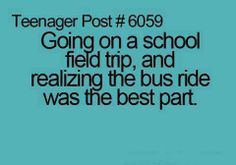 Teenager Post Going on a school field trip, and realizing the bus ride was the best part. Teenager Post 1, Teenager Quotes, Teen Quotes, Funny Relatable Memes, Funny Quotes, Relatable Posts, Funny Teen Posts, Teen Life, Lol So True