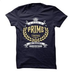 PRIME . its A PRIME Thing You Wouldnt Understand  - T S - #tshirt bag #tshirt scarf. MORE INFO => https://www.sunfrog.com/Names/PRIME-its-A-PRIME-Thing-You-Wouldnt-Understand--T-Shirt-Hoodie-Hoodies-YearName-Birthday-51101995-Guys.html?68278