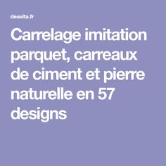Carrelage imitation parquet, carreaux de ciment et pierre naturelle en 57 designs