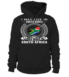 I May Live in South Korea But I Was Made in South Africa Country T-Shirt #SouthAfricaShirts