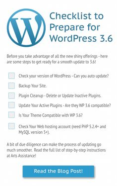 Checklist to Prepare for WordPress 3.6 http://www.artsassistance.com/steps-you-can-do-now-to-prepare-for-wordpress-3-6/