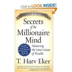 Secrets of the Millionaire Mind: Mastering the Inner Game of Wealth  Order off Amazon...and attend the Millionaire Mind Intensive.