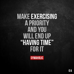 "Make Exercising A Priority And you will end up ""having time"" for it. More motivation: https://www.gymaholic.co #fitness #gymaholic #workout #FitnessInspiration"