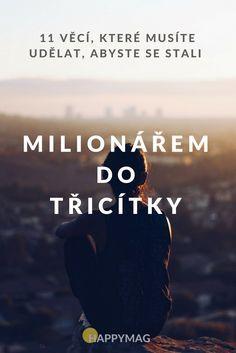 Jak se stát milionářem? Podívejte se na 11 věcí, které musíte udělat, abyste se stali milionářem do třicítky. Good Advice, Karma, Mindset, Finance, Hobbies, Challenges, English, Marketing, Workout