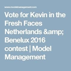 Vote for Kevin in the Fresh Faces Netherlands & Benelux 2016 contest   Model Management