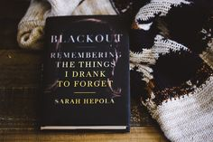 Blackout book by Sarah Hepola // Books- merch Book Club Books, Book Nerd, My Books, Blackout Book, Gifts For Female Friends, Magic Hair, Your Best Friend, Gift Guide, Addiction