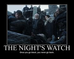 The night's watch. Once you go black, you never go back. Game of Thrones