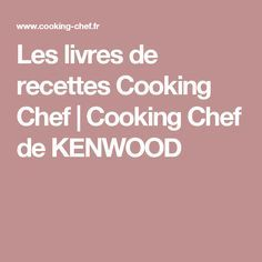 Les livres de recettes Cooking Chef | Cooking Chef de KENWOOD Cooking Chef Gourmet, Kenwood Cooking, Master Chef, Kitchenaid, Bechamel, Collection, Eat, Cooking Food, Thermomix