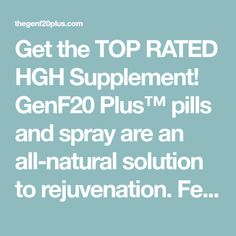 Get the TOP RATED HGH Supplement! GenF20 Plus� pills and spray are an all-natural solution to rejuvenation. Feel young again & heal faster w/ GenF20 Plus�!