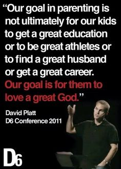 Our goal is for them to love a great God.